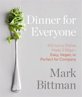 Dinner for everyone : 100 iconic dishes made 3 ways-- easy, vegan, or perfect for company