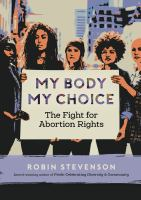My body, my choice : the fight for abortion rights