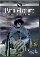 Secrets of the dead. King Arthur's lost kingdom