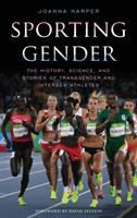 Sporting gender : the history, science, and stories of transgender and intersex athletes