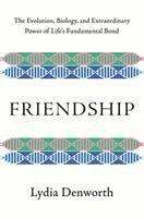 Friendship : the evolution, biology, and extraordinary power of life's fundamental bond