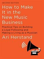 How to make it in the new music business : practical tips on building a loyal following and making a living as a musician