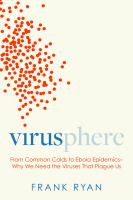 Virusphere : from common colds to ebola epidemics : why we need the viruses that plague us