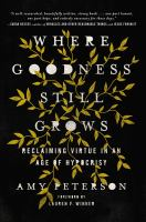 Where goodness still grows : reclaiming virtue in an age of hypocrisy