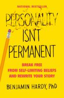 Personality isn't permanent : break free from self-limiting beliefs and rewrite your story / Benjamin Hardy, PhD.