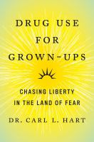 Drug use for grown-ups : how the pursuit of happiness can make us more safe, healthy, and free