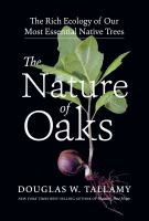 The nature of oaks : the rich ecology of our most essential native trees