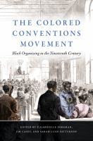 The colored conventions movement : black organizing in the nineteenth century