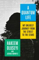 A quantum life : my unlikely journey from the street to the stars.