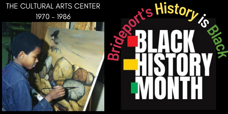 Bridgeport's history is Black - The Bridgeport Cultural Arts Center 1970 - 1986