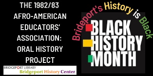 Bridgeport's history is Black - The 1982/83 AAEA: Oral History Project